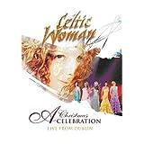 Celtic Woman: A Christmas Celebration ~ Celtic Woman