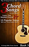3 Chord Songs: Play 10 Songs on Guitar with Just 3 Chords (3 Chords Songs)