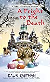 Dawn Eastman A Fright to the Death (Family Fortune Mystery)