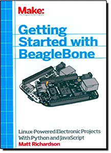 Getting Started with BeagleBone: Linux-Powered Electronic Projects With Python and JavaScript by Maker Media, Inc