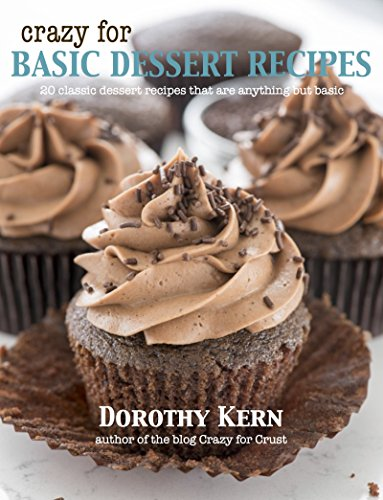 Crazy for Basic Dessert Recipes: 20 Classic Recipes That Are Anything But Basic