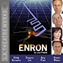 Enron  by Lucy Prebble Narrated by Gregory Itzin, Jon Matthews, Amy Pietz, Russell Soder, Greg Germann, Steven Weber, Matthew Wolf