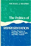 The Politics of Representation: Writing Practices in Biography, Photography, and Political Analysis (Rhetoric of the Human Sciences) (0299116301) by Shapiro, Michael J.