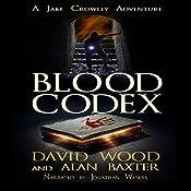 Blood Codex: A Jake Crowley Adventure: Jake Crowley Adventures, Book 1   [David Wood, Alan Baxter]