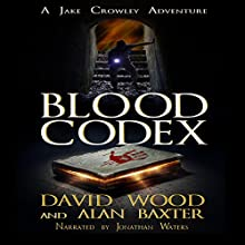 Blood Codex: A Jake Crowley Adventure: Jake Crowley Adventures, Book 1 Audiobook by David Wood, Alan Baxter Narrated by Jonathan Waters