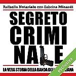 Segreto criminale: La vera storia della banda della Magliana | Raffaella Notariale,Sabrina Minardi