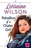 Rebellion of a Chalet Girl: HarperImpulse Contemporary Romance (A Novella)
