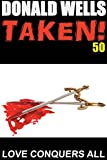 Taken! 50 (Donald Wells Taken! Series Book 13)