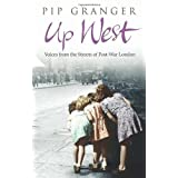 Up West: Voices from the Streets of Post-War Londonby Pip Granger