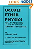 "OCCULT ETHER PHYSICS: 4th Revised and Expanded Edition: Tesla's ""Ideal Flying Machine"" and the Conspiracy to Conceal It"
