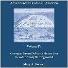 Adventures in Colonial America: Volume IV: Georgia: From Debtor's Haven to Revolutionary Battleground Hörbuch von Mary A. Baewer Gesprochen von: Deren Hansen