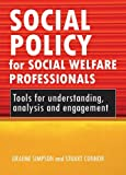 Social policy for social welfare professionals : tools for understanding, analysis and engagement