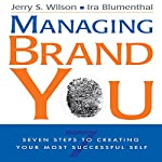 Managing Brand You: 7 Steps to Creating Your Most Successful Self | Jerry S. Wilson,Ira Blumenthal