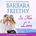 So This Is Love: Callaways, #2 (Volume 2) (       UNABRIDGED) by Barbara Freethy Narrated by Emily C. Michaels