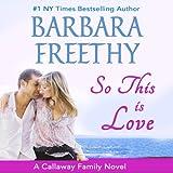 So This Is Love: Callaways, #2 (Volume 2) ~ Barbara Freethy