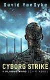 Cyborg Strike (Plague Wars Series Book 8)