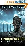 Cyborg Strike (Plague Wars Series Book 7)