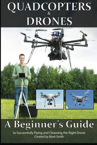 Quadcopters and Drones: A Beginner's Guide to Successfully ...
