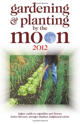 Gardening and Planting by the Moon 2012