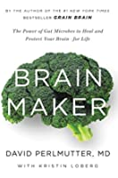 Brain Maker: The Power of Gut Microbes to Heal and Protect Your Brain�for Life (English Edition)
