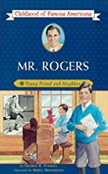 Mr. Rogers: Young Friend and Neighbor (Childhood of Famous Americans)