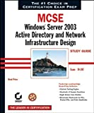 img - for MCSE: Windows Server 2003 Active Directory and Network Infrastructure Design Study Guide (70-297) book / textbook / text book