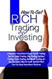 img - for How To Get Rich Trading and Investing: A Beginner Investment Guide Full Of Trading Tips On Stock Trading, Day Trading, Options Trading, Forex Trading And ... Get Rich Fast On Good Investment Returns book / textbook / text book