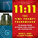 11:11 the Time Prompt Phenomenon: The Meaning Behind Mysterious Signs, Sequences, and Synchronicities (       UNABRIDGED) by Marie D. Jones, Larry Flaxman Narrated by Sheila Book