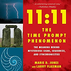 11:11 the Time Prompt Phenomenon: The Meaning Behind Mysterious Signs, Sequences, and Synchronicities | [Marie D. Jones, Larry Flaxman]