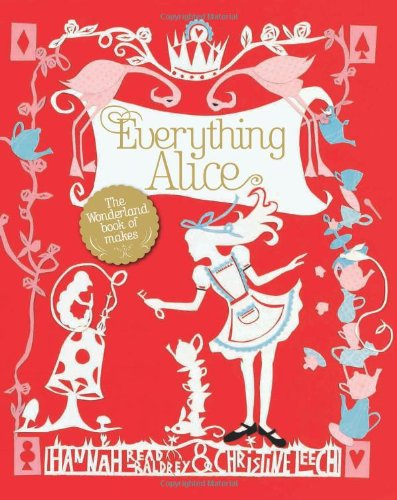 Everything Alice: the Wonderland Book of Makes