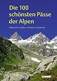 Die 100 sch�nsten P�sse der Alpen: �sterreich Italien Schweiz Frankreich