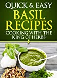 Basil Recipes: Cooking with the King of Herbs (Quick and Easy Series)