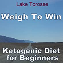 Weigh to Win: Ketogenic Diet for Beginners Audiobook by Lake Torosse Narrated by Pete Beretta