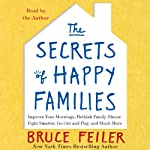 The Secrets of Happy Families: Surprising New Ideas to Bring More Togetherness, Less Chaos, and Greater Joy | Bruce Feiler