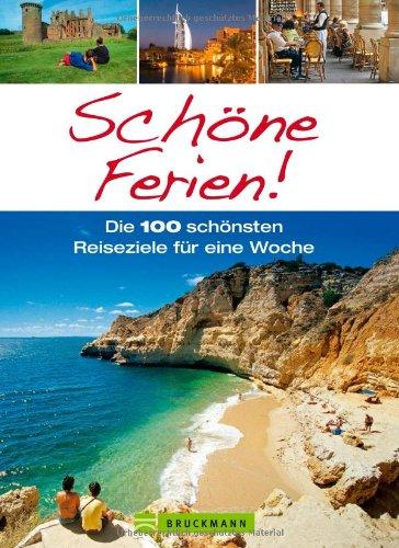 Schöne Ferien: Reiseführer mit 100 Reisezielen