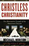 Christless Christianity: The Alternat...