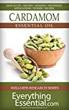Cardamom Essential Oil: Uses, Studies, Benefits, Applications & Recipes (Wellness Research Series Book 3)