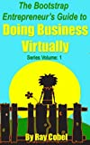 The Bootstrap Entrepreneur's Guide to Doing Business Virtually (Bootstrap Entrepreneur Guides)