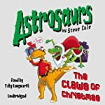 Astrosaurs: The Claws of Christmas: Book 11 | Steve Cole