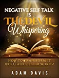 img - for Negative Self-Talk Is The Devil Whispering: How To Transform It Into Faith-Filled Words! book / textbook / text book