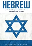 Hebrew: A Practical Beginners Guide To Learn Hebrew In Just 14 Days! (Hebrew Language Instruction, Learning Language, Foreign Langauge)