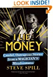 I Lie for Money: Candid, Outrageous Stories from a Magician's Misadventures