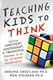 img - for Teaching Kids to Think: Raising Confident, Independent, and Thoughtful Children in an Age of Instant Gratification book / textbook / text book