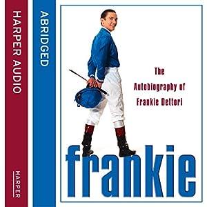 Frankie: The Autobiography of Frankie Dettori Audiobook