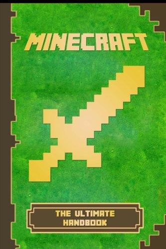 Minecraft: Ultimate Handbook: The Ultimate Minecraft Handbook. Minecraft Game Tips & Tricks, Hints and Secrets. (Minecraft Books)