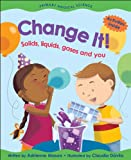 Change It!: Solids, Liquids, Gases and You (Primary Physical Science)