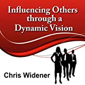 Influencing Others Through a Dynamic Vision: 30-Minute Leadership Essentials Series | [Chris Widener]