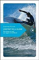 L'Instinct de la glisse, Petit hymne au surf, aux vagues et à la liberté