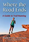 Where the Road Ends: A Guide to Trail...