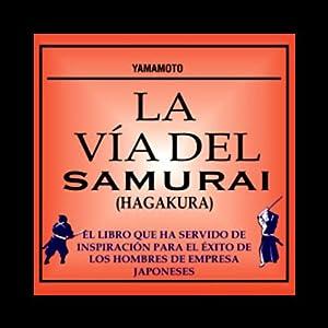 La Via del Samurai (Hagakura) [The Way of the Samurai (Hagakura)] Audiobook